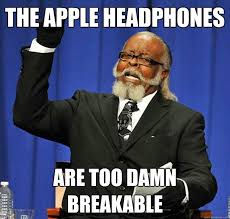 The Apple Headphones Are too damn breakable - Jimmy McMillan ... via Relatably.com