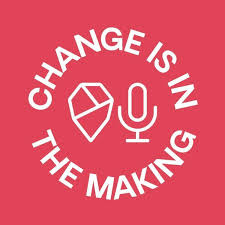 Change is in the Making Podcast