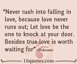 Never rush into falling in love, because love never runs out via Relatably.com