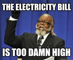 The electricity bill is too damn high - Too Damn High - quickmeme via Relatably.com