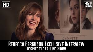 Rebecca Ferguson Exclusive Interview - Despite the Falling Snow ...