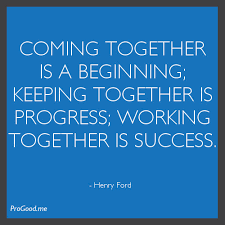 Coming together is a beginning; keeping together is progress ...