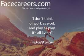 facecareers the best way to your next job i don t think of work as work and play as play it s all
