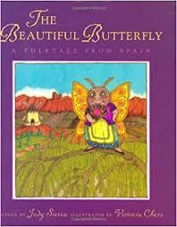 The <b>Beautiful Butterfly</b>: A Folktale from Spain: Sierra, Judy, Chess ...