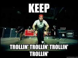 Just trolling trolling trolling - Limp bizkit - quickmeme via Relatably.com