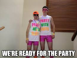 We're ready for the party - Party Time!!! - quickmeme via Relatably.com