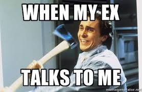 when my ex talks to me - american psycho | Meme Generator via Relatably.com