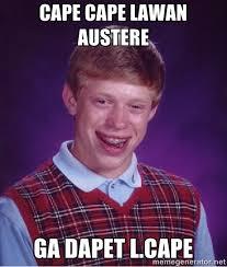 cape cape lawan austere ga dapet l.cape - Bad luck Brian meme ... via Relatably.com