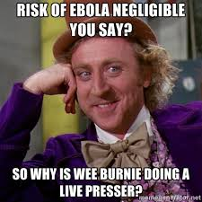 Risk of Ebola negligible you say? so why is wee burnie doing a ... via Relatably.com