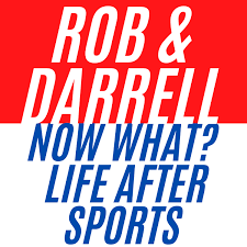 Rob & Darrell: Now What? Life After Sports