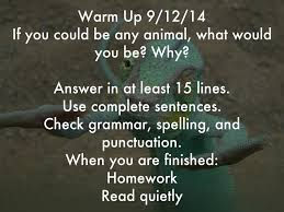 warm up if you could be any animal what would warm up 9 12 14 if you could be any animal what would you be why answer in at least 15 lines use complete sentences check grammar spelling
