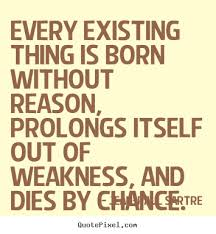 Every existing thing is born without reason, prolongs itself ... via Relatably.com