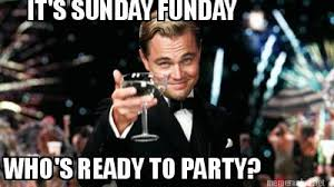 Meme Maker - IT'S SUNDAY FUNDAY WHO'S READY TO PARTY? Meme Maker! via Relatably.com