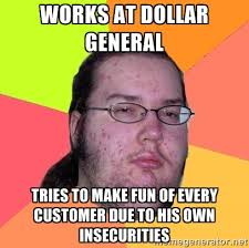 Works at Dollar General Tries to make fun of every customer due to ... via Relatably.com