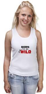 <b>Майка классическая Born</b> to be wild #1589473 от Петр Золотухин ...