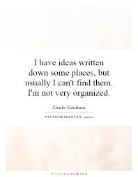 I have ideas written down some places, but usually I can't find... via Relatably.com