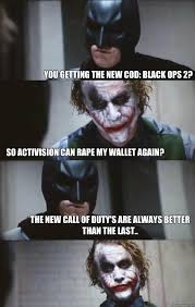 You getting the new COD: Black Ops 2? So Activision can rape my ... via Relatably.com