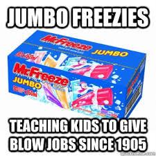 Jumbo Freezies memes | quickmeme via Relatably.com