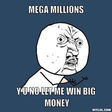 DIYLOL - MEGA MILLIONS Y U NO LET ME WIN BIG MONEY via Relatably.com