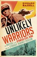 Unlikely <b>Warriors</b>: <b>The British</b> in the Spanish Civil War and the ...