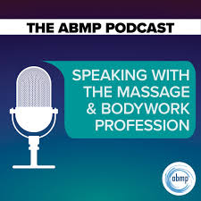The ABMP Podcast | Speaking With the Massage & Bodywork Profession