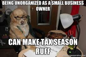 Being unorganized as a small business owner can make tax season ... via Relatably.com