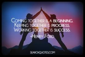 Coming together is a beginning. Keeping together is progress ...
