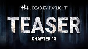<b>Dead by Daylight</b> | Chapter XVIII Teaser