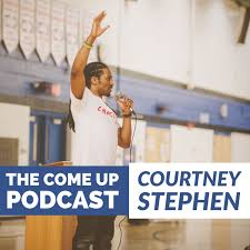 Courtney Stephen presents The Come Up Podcast - Personal Development for Leaders in Sports, Education, Careers, and Entrepreneurship.