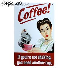 [ <b>Mike86</b> ] Not Shaking You need another Cup Coffee Metal Signs all ...