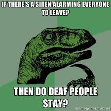 If there's a siren alarming everyone to leave? Then do deaf people ... via Relatably.com