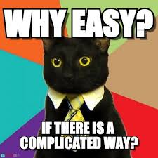Why Easy? - Business Cat meme on Memegen via Relatably.com