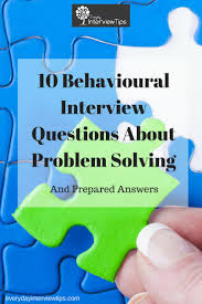 best ideas about leadership interview questions 10 interview questions about problem solving everydayinterviewtips com