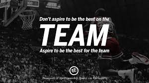 inspirational quotes about teamwork and sportsmanship don t aspire to be the best on the team aspire to be the best for the team