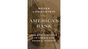america s bank the epic struggle to create the federal reserve america s bank the epic struggle to create the federal reserve by roger lowenstein