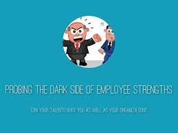 probing the dark side of employee strengths by sarah probing the dark side of employee strengths
