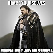 Brace yourselves Graduation memes are coming ! - Game of Thrones ... via Relatably.com