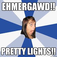Ehmergawd!! Pretty Lights!! - Annoying Facebook Girl - quickmeme via Relatably.com