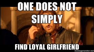 one does not simply find loyal girlfriend - One does not simply ... via Relatably.com