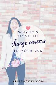 why it s okay to change careers in your s krista aoki a why it s okay to change careers in your 20s krista aoki a lifestyle