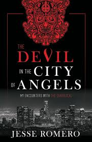 The <b>Devil</b> in the <b>City</b> of <b>Angels</b>: My Encounters With the Diabolical