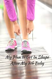 my plan to get in shape after my th baby our large family life my plan to get in shape after my 7th baby