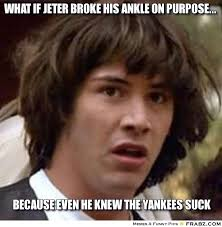 What if Jeter broke his ankle on purpose...... - Keanu Reeves Meme ... via Relatably.com