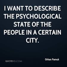 psychological quotes page 1 quotehd orhan pamuk i want to describe the psychological state of the people in a certain