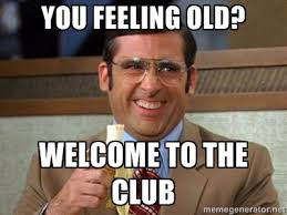 YOU FEELING OLD? WELCOME TO THE CLUB - Brick Tamland Anchorman ... via Relatably.com