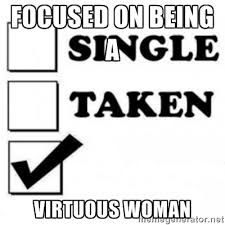 Focused on being a Virtuous Woman - single taken checkbox | Meme ... via Relatably.com
