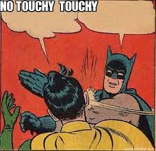 Meme Maker - NO TOUCHY TOUCHY Meme Maker! via Relatably.com