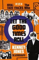Let The Good Times Roll: My Life in <b>Small Faces</b>, Faces and The Who