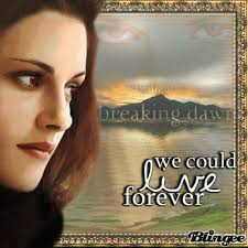 """{[""""We could live forever""""]}Bella Cullen/Breaking Dawn part 2 - 765439447_680114"""