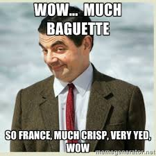 Wow... much baguette so France, much crisp, very yed, wow - MR ... via Relatably.com